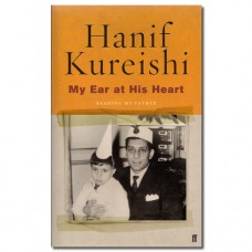 My Ear at his Heart: Reading my Father - Hanif Kureishi