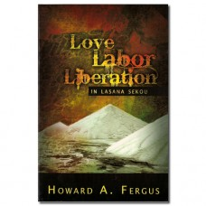 Love Labor Liberation in Lasana Sekou - Howard A. Fergus