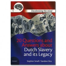 20 Questions and Answers about Dutch Slavery and its Legacy - Stephen Small & Sandew Hira