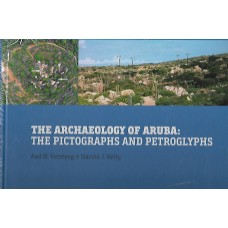 The Archaeology of Aruba. The Pictographs and Petroglyphs - Versteeg & Kelly