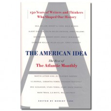 The American Idea: 150 Years of Writers and Thinkers Who Shaped Our History