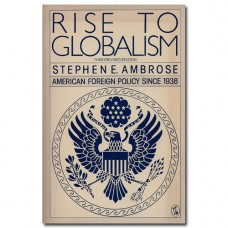 Rise to Globalism - Stephen E. Ambrose
