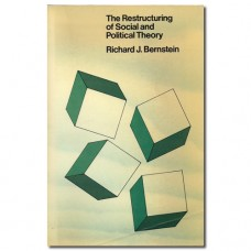 The Restructuring of Social and Political Theory - Richard J. Berstein